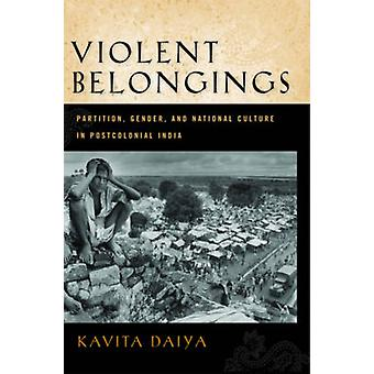 Violent Belongings - Partition - Gender - and National Culture in Post