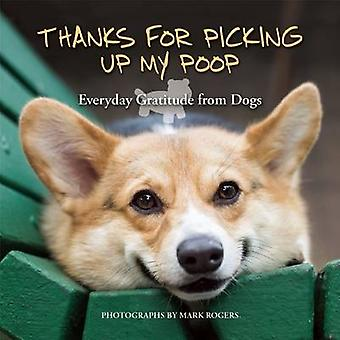 Thanks for Picking Up My Poop - Everyday Gratitude from Dogs by Editor
