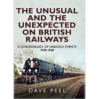 The Unusual and the Unexpected on British Railways - A Chronology of U