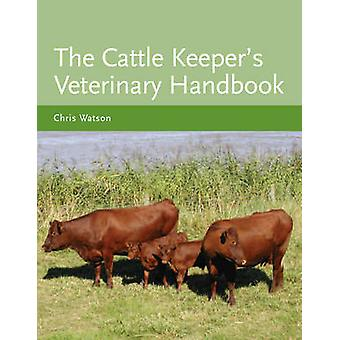 The Cattle Keeper's Veterinary Handbook by Chris Watson - 97818479710