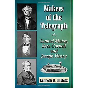 Fabricantes do telégrafo - Samuel Morse - Ezra Cornell e Henry de Joseph