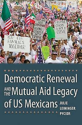 Democratic Renewal and the Mutual Aid Legacy of US Mexicans by Julie
