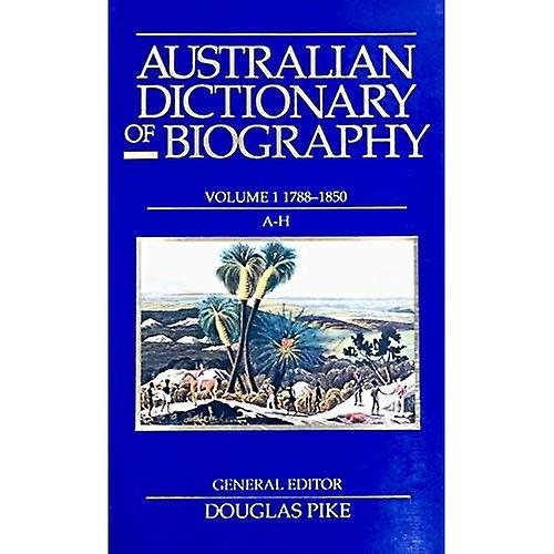 Australian Dictionary of Biography 1788-1850, a - H