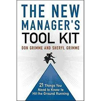 The New Managers Tool Kit: 21 Things You Need to Know to Hit the Ground Running