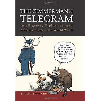 The Zimmermann Telegram: Intelligence, Diplomacy and America's Entry into World War I