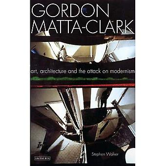 Gordon Matta-Clark : Art, Architecture et l'attaque sur le modernisme