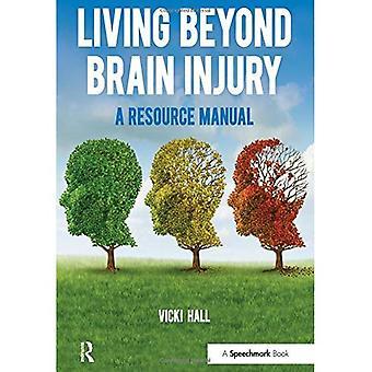 Living Beyond Brain Injury: A Resource Manual