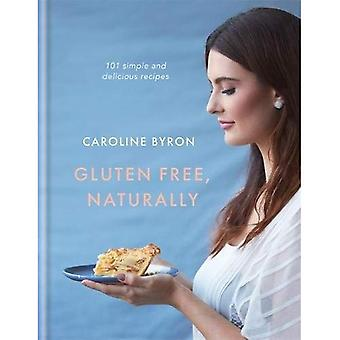 Gluten Free, Naturally: 101� simple and delicious recipes