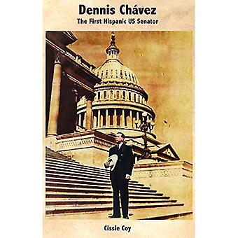 Dennis Chavez/Dennis Chavez:� The First Hispanic US Senator/El Primer Senador Hispano de los Estados Unidos