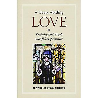 A Deep, Abiding Love: Pondering Life's Depth with� Julian of Norwich