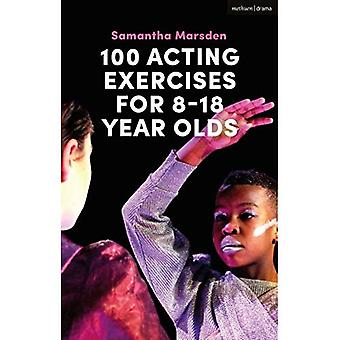 100 Acting Exercises for 8� - 18 Year Olds