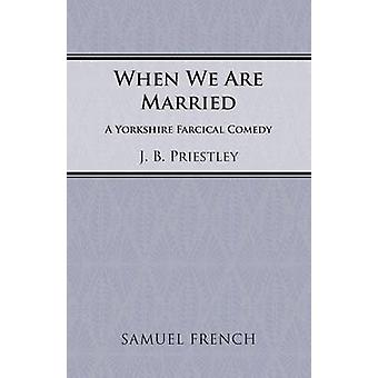 When We Are Married by Priestley & J. B.