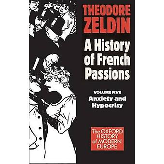 France 18481945 Anxiety and Hypocrisy by Zeldin & Theodore