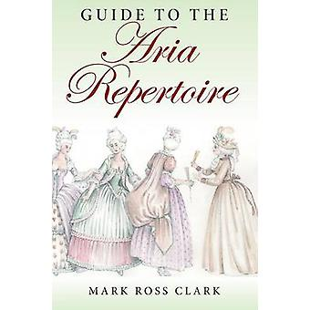 Guide to the Aria Repertoire by Clark & Mark Ross