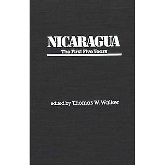 Nicaragua The First Five Years by Walker & Thomas W.