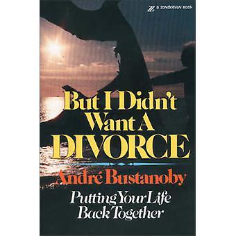 Aber ich Didnt wollen eine Scheidung setzen Ihr Leben wieder zusammen durch Bustanoby & Andre