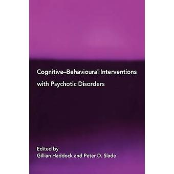 Cognitive Behavioural Interventions with Psychotic Disorders by Haddock