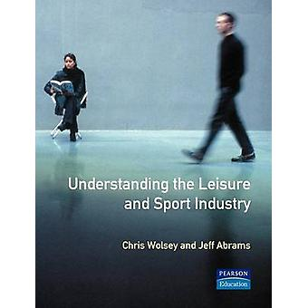 Understanding the Leisure and Sport Industry by Chris Wolsey