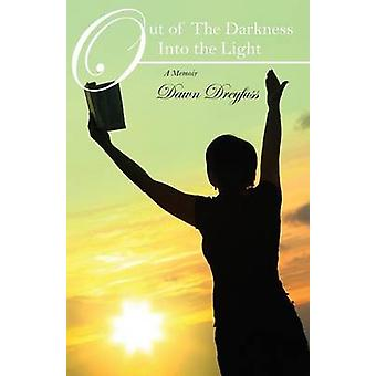Out of The Darkness Into the Light A Memoir by Dreyfuss & Dawn