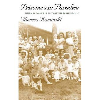 Prisoners in Paradise American Women in the Wartime South Pacific by Kaminski & Theresa