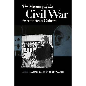 Memory of the Civil War in American Culture by Fahs & Alice