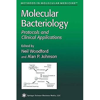 Molecular Bacteriology Protocols and Clinical Applications by Woodford & Neil