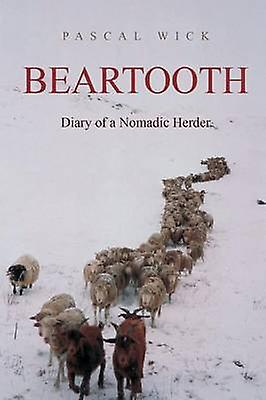 Beartooth  Diary of a Nomadic Herder by Wick & Pascal