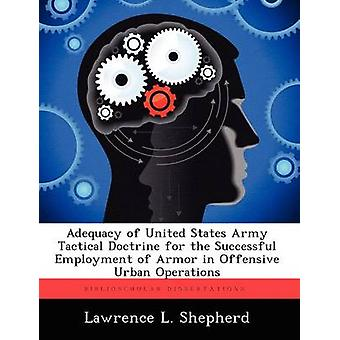 Adequacy of United States Army Tactical Doctrine for the Successful Employment of Armor in Offensive Urban Operations by Shepherd & Lawrence L.