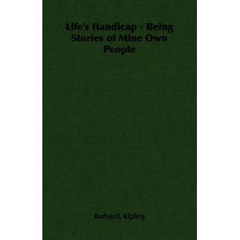 Lifes Handicap  Being Stories of Mine Own People by Kipling & Rudyard