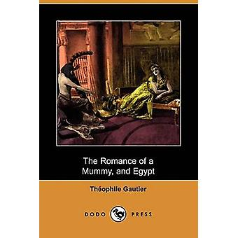 The Romance of a Mummy and Egypt Dodo Press by Gautier & Theophile