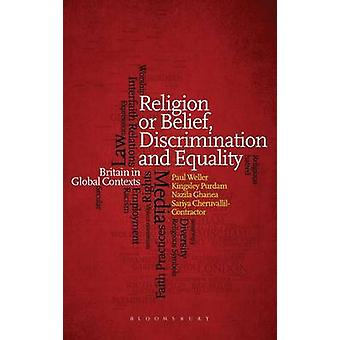 Religion or Belief Discrimination and Equality Britain in Global Contexts by Weller & Paul