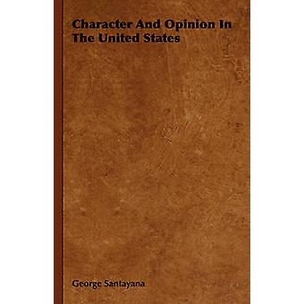 Character And Opinion In The United States by Santayana & George