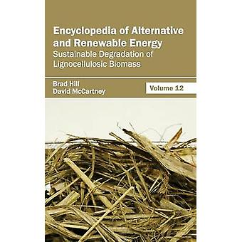 Encyclopedia of Alternative and Renewable Energy Volume 12 Sustainable Degradation of Lignocellulosic Biomass by Hill & Brad