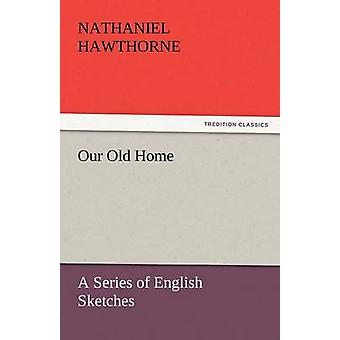 Our Old Home by Hawthorne & Nathaniel
