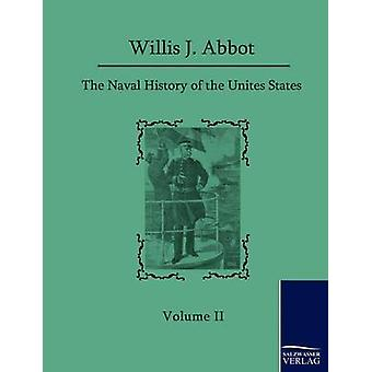 The Naval History of the United States by Abbot & Willis J.
