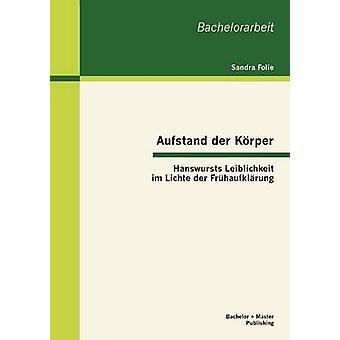 Aufstand der Krper Hanswursts Leiblichkeit im Lichte der Frhaufklrung par Folie & Sandra