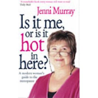 Is It Me Or Is It Hot In Here  A modern womans guide to the menopause by Jenni Murray
