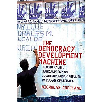 Die Entwicklungsmaschine der Demokratie: Neoliberalismus, radikaler Pessimismus und autoritärer Populismus in Maya Guatemala