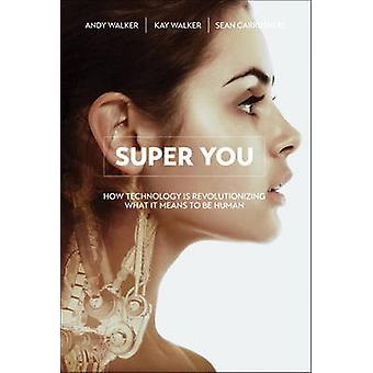 Super You - How Technology is Revolutionizing What it Means to be Huma