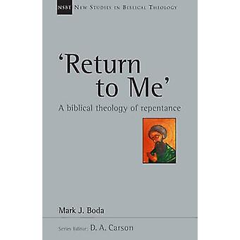 'Return to Me' - A Biblical Theology of Repentance by Mark J Boda - 97