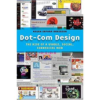 Dot-Com Design - The Rise of a Usable - Social - Commercial Web by Dot