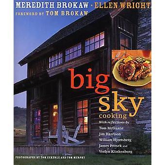 Big Sky Cooking by Meredith Brokaw - Ellen Wright - Tom Eckerle - Tom
