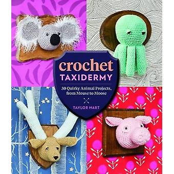 Crochet Taxidermy by Taylor Hart - 9781612127361 Book