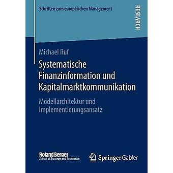 Systematische Finanzinformation und Kapitalmarktkommunikation  Modellarchitektur und Implementierungsansatz by Ruf & Michael