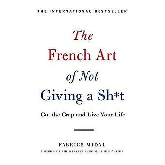 The French Art of Not Giving a Sh*t by Fabrice Midal - 9780316478212