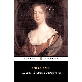 Oroonoko the Rover and Other Works by Aphra Behn & Janet Todd
