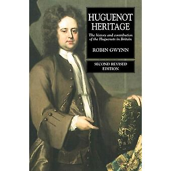 Huguenot Heritage: The History and Contribution of the Huguenots in Britain (Paperback) by Gwynn Robin D.
