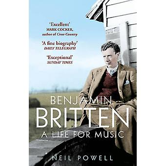 Benjamin Britten - A Life For Music by Neil Powell - 9780099537366 Book