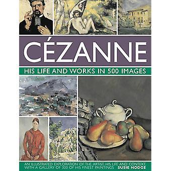 Cézanne - hans liv och verk i 500 bilder av Susie Hodge - 9780754823