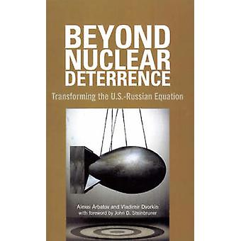Beyond Nuclear Deterrence - Transforming the U.S.-Russian Equation by